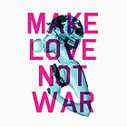 Make Love Not War by Matt Dunne