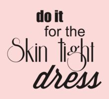 Do It For The Skin Tight Dress Ladies Print (black ink) Workout Tee. Crossfit Tee. Exercise Tee. Weightlifting Tee. Running Tee. Fitness by Max Effort
