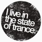 I Live In The State Of Trance (distressed black)  by DropBass