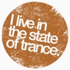 I Live In The State Of Trance (distressed mustard)  by DropBass