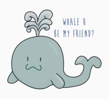 Whale U Be My Friend? [Apparel & Transparent Stickers] by charsheee
