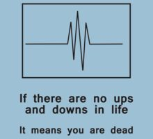 If there are no ups and downs in life, It means you are dead (black) T-Shirt