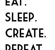 Eat. Sleep. Create. Repeat. by Sydney Erin