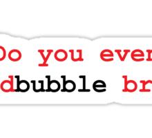 Do you even Redbubble bro? Sticker