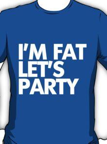 I'm fat let's party T-Shirt