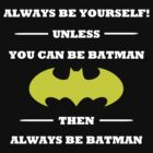 Always Be Yourself Unless You Can Be Batman by xdurango