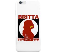 All Hail Britta! iPhone Case/Skin