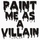 Paint Me As a Villain by blakethewizz