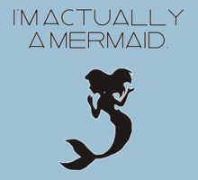 I'm actually a mermaid. by MissKellyEwing