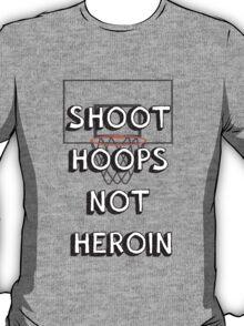 Shoot hoops, not heroin T-Shirt