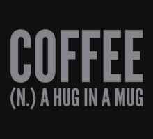 Coffee (N.) A Hug In A Mug by BrightDesign