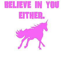 Pink Unicorns Don't Believe In You Either by kwg2200