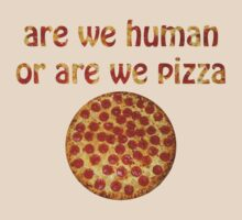 Are We Human Or Are We Pizza by radcats
