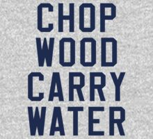 Chop Wood Carry Water by Oilerland
