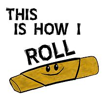 That's How I Roll by choustore
