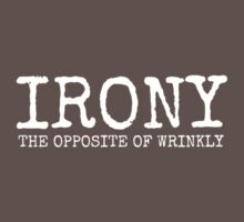 IRONY : the opposite of wrinkly by Bundjum