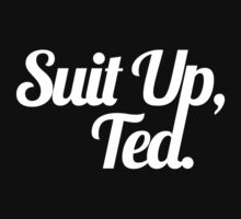 Suit Up, Ted. by Clothos & Co.