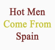 Hot Men Come From Spain by supernova23