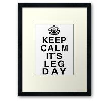 Keep Calm Its Leg Day (Black) Framed Print