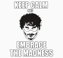 Keep Calm and Embrace the Madness by FandomizedRose