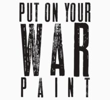 PUT ON YOUR WAR PAINT - BLACK FONT by Matt LeBlanc