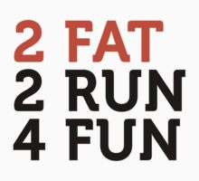 2 Fat 2 Run 4 Fun by artpolitic
