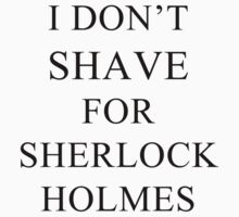 I Don't Shave For Sherlock by syrensymphony