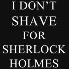 I Don't Shave For Sherlock v.2 by syrensymphony