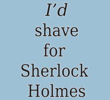 I'd shave for Sherlock Holmes - Black Text by F1Valkyrie