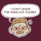 Watson Wont Shave for Sherlock by Cara McGee