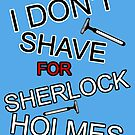 I DON'T SHAVE FOR SHERLOCK HOLMES by nimbusnought