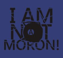 I Am Not A MORON! by R3dWing