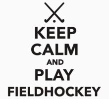 Keep calm and play Field Hockey by Designzz