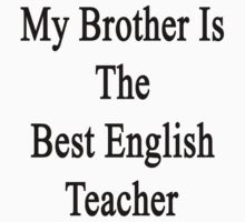 My Brother Is The Best English Teacher  by supernova23
