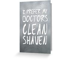 I Prefer My Doctors Clean Shaven Greeting Card