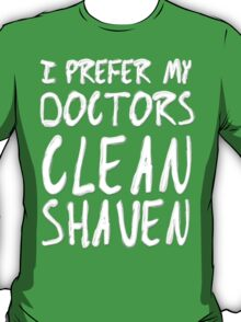 I Prefer My Doctors Clean Shaven T-Shirt