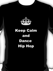 Keep Calm and Dance Hip Hop T-Shirt