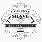 I do not shave for Sherlock Holmes by dgoring