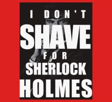 I Don't Shave Fo' Sherlock by Sarcasmic