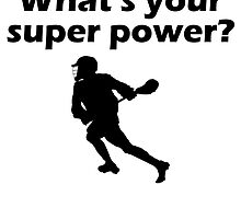 I Play Lax What's Your Super Power by kwg2200