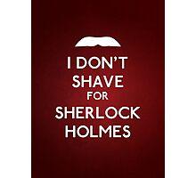 I don't shave for Sherlock Holmes v6 Photographic Print