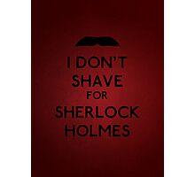 I don't shave for Sherlock Holmes v5 Photographic Print