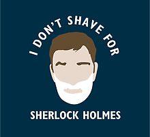 I don't shave for Sherlock Holmes by mrpurplepanda