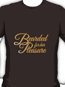 """""""Bearded For Her Pleasure"""" T-Shirt"""