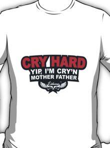 CRY HARD  T-Shirt