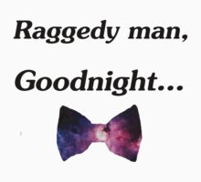 Raggedy man, goodnight... by B0wTiesAreC00l