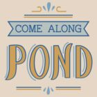 Come Along Pond by Beanafred