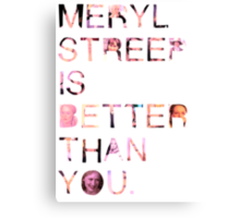 Meryl Streep is better than you. Canvas Print