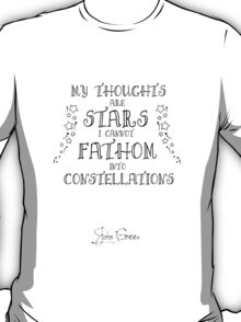 My Thoughts are Stars I Cannot Fathom into Constellations T-Shirt
