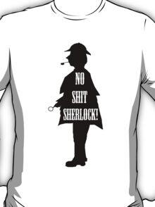 No Shit Sherlock! T-Shirt